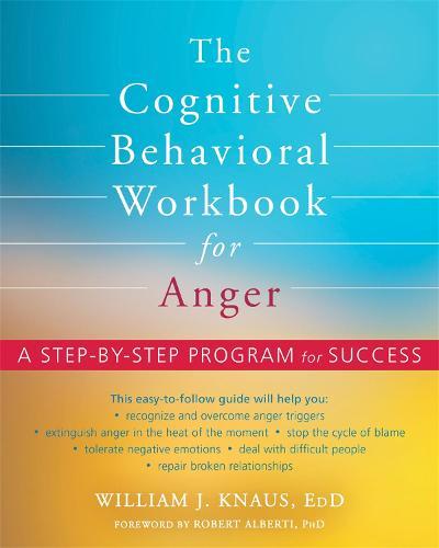 The Cognitive Behavioral Workbook for Anger: A Step-by-Step Program for Success (Paperback)