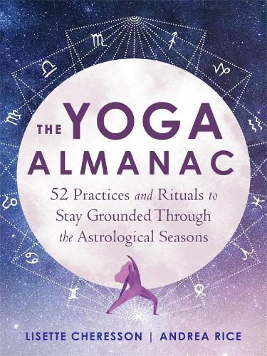 The Yoga Almanac: 52 Practices and Rituals to Stay Grounded Through the Astrological Seasons (Paperback)