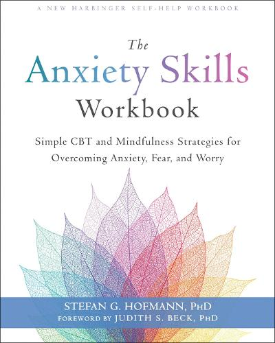 The Anxiety Skills Workbook: Simple CBT and Mindfulness Strategies for Overcoming Anxiety, Fear, and Worry (Paperback)