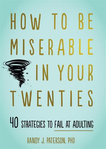 How to Be Miserable in Your Twenties: 40 Strategies to Fail at Adulting (Paperback)
