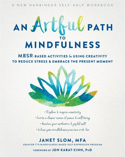 An Artful Path to Mindfulness: MBSR-Based Activities for Using Creativity to Reduce Stress and Embrace the Present Moment (Paperback)