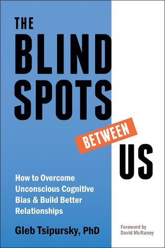 The Blindspots Between Us: How to Overcome Unconscious Cognitive Bias and Build Better Relationships (Paperback)