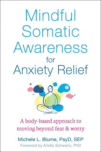 Mindful Somatic Awareness for Anxiety Relief: A Body-Based Approach to Moving Beyond Fear and Worry (Paperback)