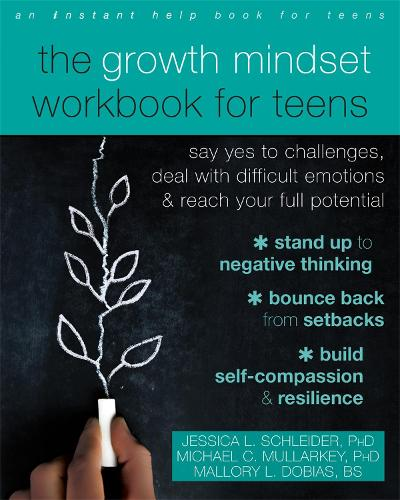The Growth Mindset Workbook for Teens: Say Yes to Challenges, Deal with Difficult Emotions, and Reach Your Full Potential (Paperback)