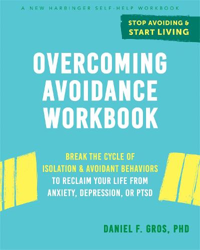 Overcoming Avoidance Workbook: Break the Cycle of Isolation and Avoidant Behaviors to Reclaim Your Life from Anxiety, Depression, or PTSD (Paperback)