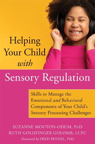 Helping Your Child with Sensory Regulation: Skills to Manage the Emotional and Behavioral Components of Your Child's Sensory Processing Challenges (Paperback)