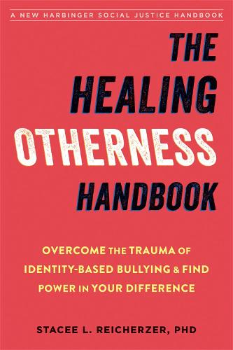 The Healing Otherness Handbook: Overcome the Trauma of Identity-Based Bullying and Find Power in Your Difference (Paperback)