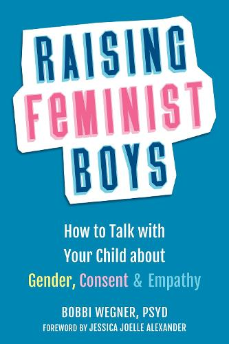 Raising Feminist Boys: How to Talk to Your Child About Gender, Consent, and Empathy (Paperback)