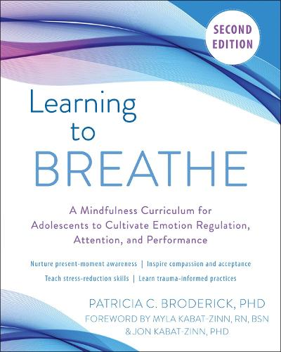 Learning to Breathe: A Mindfulness Curriculum for Adolescents to Cultivate Emotion Regulation, Attention, and Performance (Paperback)