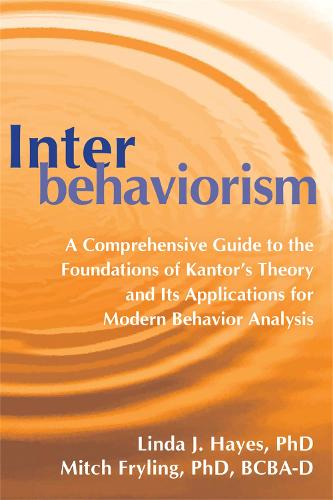 Interbehaviorism: A Comprehensive Guide to the Foundations of Kantor's Theory and Its Applications for Modern Behavior Analysis (Paperback)
