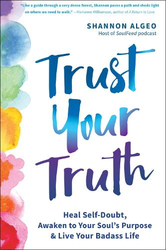 Trust Your Truth: Move Beyond Self-Doubt, Awaken to Your Soul's Purpose, and Live Your Badass Life (Paperback)