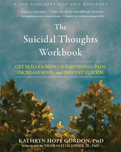 The Suicidal Thoughts Workbook: CBT Skills to Reduce Emotional Pain, Increase Hope, and Prevent Suicide (Paperback)