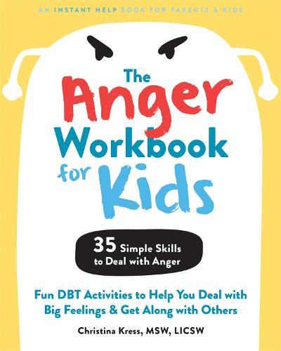 The Anger Workbook for Kids: DBT Skills to Help Children Manage Emotions, Reduce Conflict, and Find Calm (Paperback)