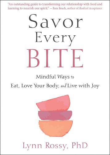 Savor Every Bite: Mindful Ways to Eat, Love Your Body, and Live with Joy (Paperback)