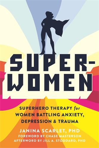 Super-Women: Superhero Therapy for Women Battling Anxiety, Depression, and Trauma (Paperback)