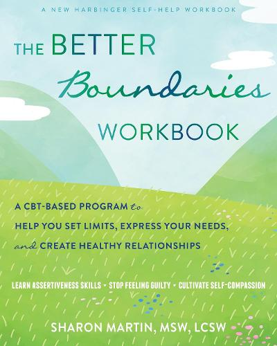 The Better Boundaries Workbook: A CBT-Based Program to Help You Set Limits, Express Your Needs, and Create Healthy Relationships (Paperback)