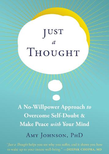 Just a Thought: A No-Willpower Approach to Overcome Self-Doubt and Make Peace with Your Mind (Paperback)