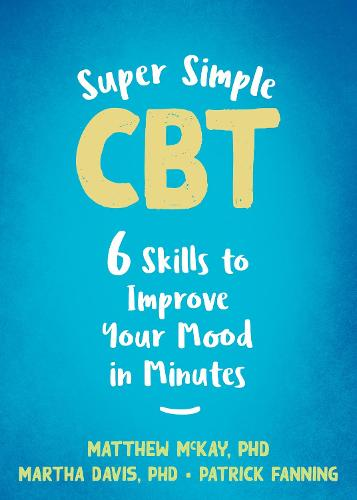 Super Simple CBT: Six Skills to Improve Your Mood in Minutes (Paperback)
