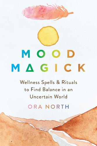 Mood Magick: Wellness Spells and Rituals to Find Balance in an Uncertain World (Paperback)