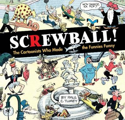 Screwball! The Cartoonists Who Made The Funnies Funny (Hardback)