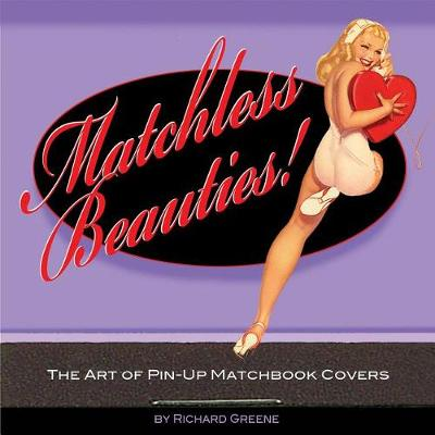Matchless Beauties: The Art Of Pin-Up Matchbook Covers (Paperback)