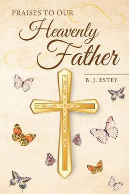 Praises to Our Heavenly Father (Paperback)