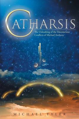Catharsis: The Unleashing of the Unconscious Conflicts of Michael Anthony (Paperback)