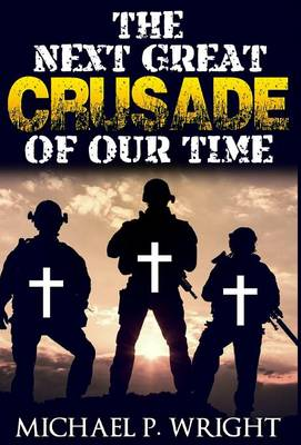 The Next Great Crusade of Our Time - World Crusade 1 (Hardback)