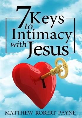 7 Keys to Intimacy with Jesus (Hardback)