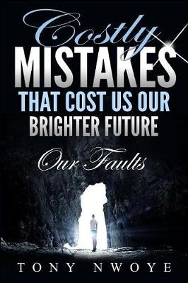 Costly Mistakes That Cost Us Our Brighter Future: Our Faults (Paperback)