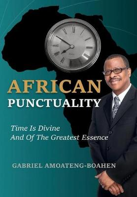African Punctuality: Time Is Divine and of the Greatest Essence (Hardback)