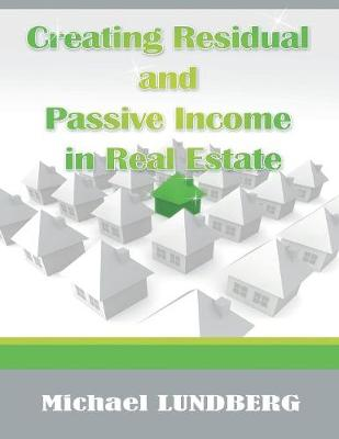 Creating Residual and Passive Income in Real Estate (Paperback)
