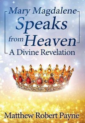 Mary Magdalene Speaks from Heaven: A Divine Revelation (Hardback)