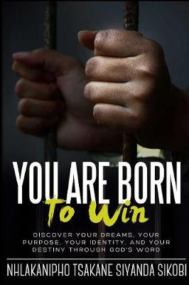 You Are Born to Win: Discover Your Dreams, Your Purpose, Your Identity, and Your Destiny Through God's Word (Paperback)