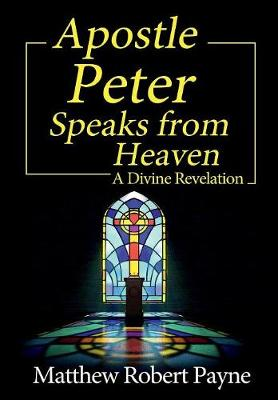 Apostle Peter Speaks from Heaven: A Divine Revelation (Hardback)