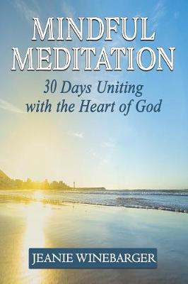 Mindful Meditation: 30 Days Uniting with the Heart of God (Paperback)