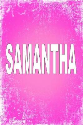 """Samantha: 100 Pages 6"""" X 9"""" Personalized Name on Journal Notebook (Paperback)"""