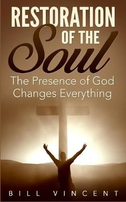 Restoration of the Soul: The Presence of God Changes Everything (Paperback)