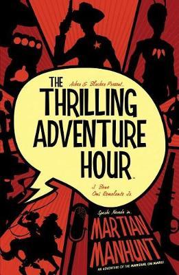 The Thrilling Adventure Hour: Martian Manhunt - Thrilling Adventure Hour (Paperback)