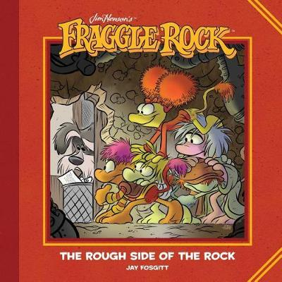 Jim Henson's Fraggle Rock: The Rough Side of the Rock - Fraggle Rock (Hardback)