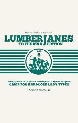 Lumberjanes: To the Max Vol. 6 - Lumberjanes 6 (Hardback)