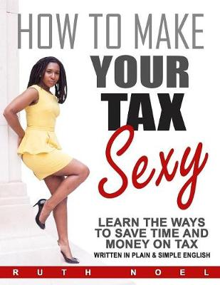 How to Make Your Tax Sexy: Written in Plain & Simple English (Paperback)