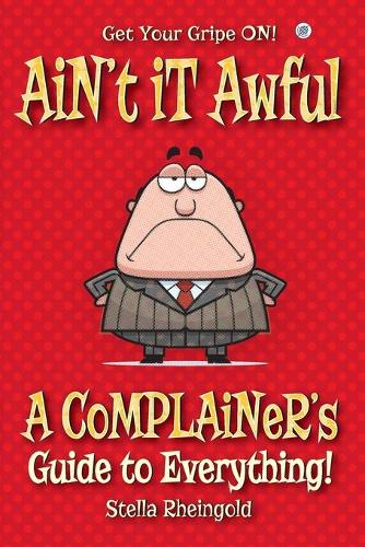 Ain't It Awful: A Complainer's Guide to Everything (Paperback)