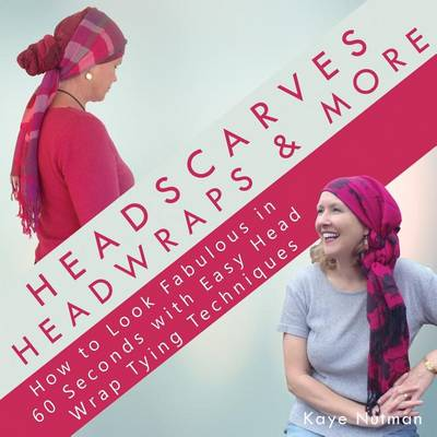Headscarves, Head Wraps & More: How to Look Fabulous in 60 Seconds with Easy Head Wrap Tying Techniques (Paperback)