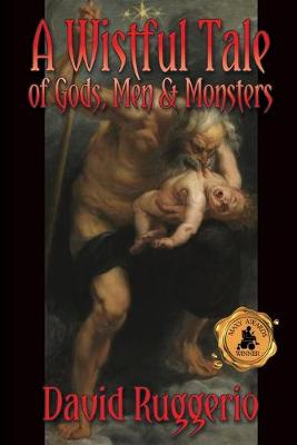 A Wistful Tale of Gods, Men and Monsters (Paperback)