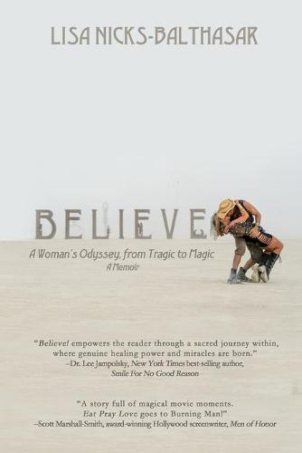 Believe!: A Woman's Odyssey, from Tragic to Magic (Paperback)