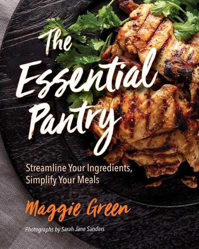 The Essential Pantry: Streamline Your Ingredients, Simplify Your Meals (Hardback)
