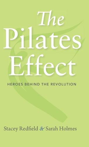 The Pilates Effect: Heroes Behind the Revolution (Hardback)