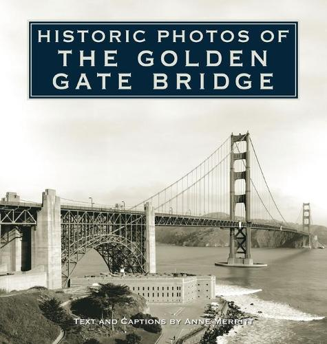 Historic Photos of the Golden Gate Bridge - Historic Photos (Hardback)