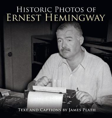Historic Photos of Ernest Hemingway - Historic Photos (Hardback)
